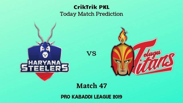 haryana vs titans match47 - Haryana Steelers vs Telugu Titans Today Match Prediction - PKL 2019