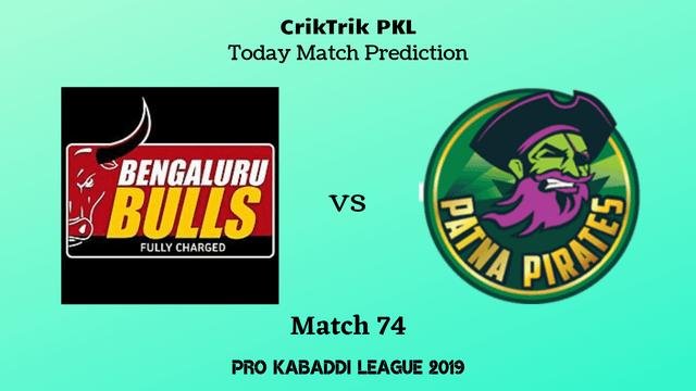 bengaluru vs patna match74 - Bengaluru Bulls vs Patna Pirates Today Match Prediction - PKL 2019