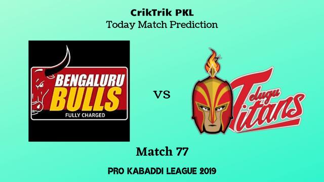 bengaluru vs telugu match77 - Bengaluru Bulls vs Telugu Titans Today Match Prediction - PKL 2019