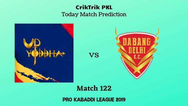 up vs delhi match122 prediction - UP Yoddha vs Dabang Delhi Today Match Prediction - PKL 2019